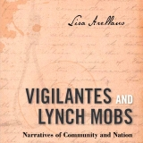 Vigilantes and Lynch Mobs: Narratives of Community and Nation